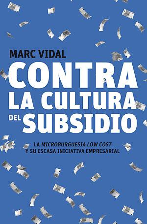libro-contra-la-cultura-del-subsidio-marc-vidal