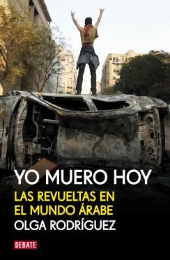 libro yo muero hoy revueltas del mundo arabe