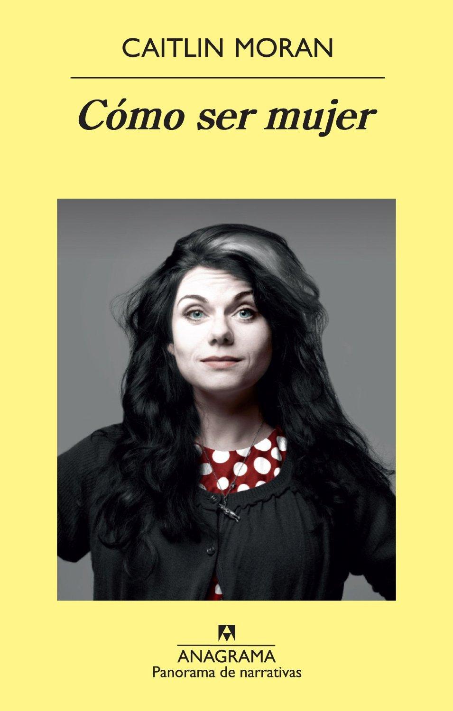 Libro Cómo ser mujer, Caitlin Moran