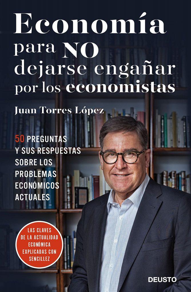 """Libro de preguntas y respuestas de economía de Juan Torres """"Economía para NO dejarse engañar por los economistas"""""""