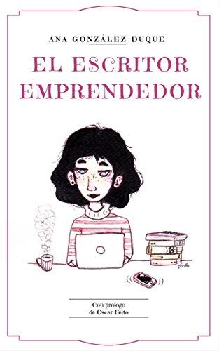 """Guía para ganarte la vida como escritor """"El escritor emprendedor"""" Ana González Duque"""