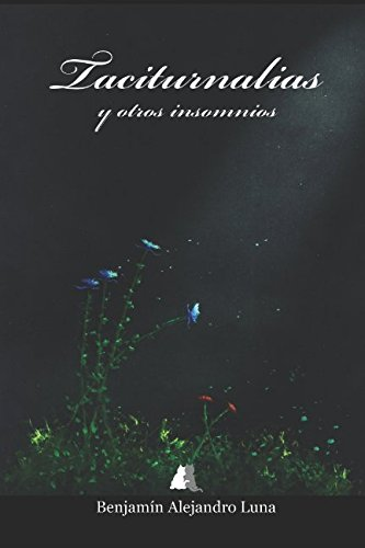 """libro de poesía, cuya temática es de carácter nocturna """"Taciturnalias y otros insomnios"""" Benjamín Alejandro Luna"""