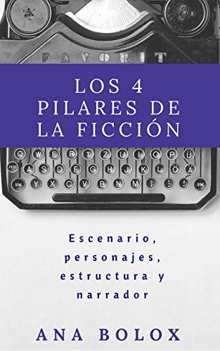 """Libro para escritores con """"Los 4 pilares de la ficción"""" Escenario, personajes, estructura y narrador - Ana Bolox"""