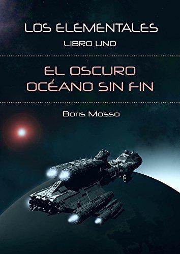 """Novela de ciencia ficción espacial """"El oscuro océano sin fin- Saga Los Elementales 1"""" libro de Boris Mosso"""