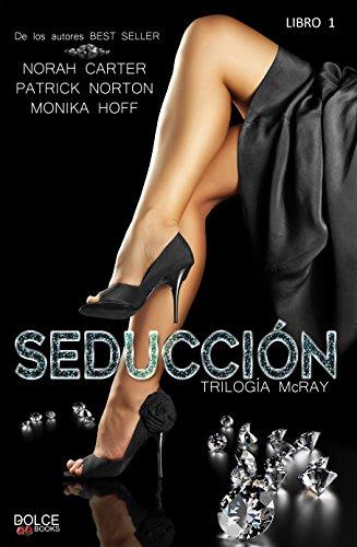 """Novela romántica """"Seducción- Trilogía McRay 1"""" de los autores best seller Norah Carter, Patrick Norton y Monika Hoff"""