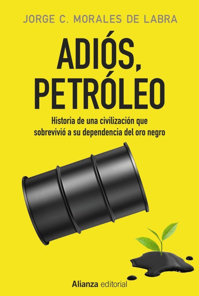 """Libro """"Adiós, petróleo"""", Jorge C. Morales de Labra"""