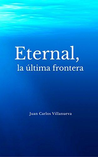 """Libro de aventuras de Juan Carlos Villanueva """"Eternal, la última frontera"""""""