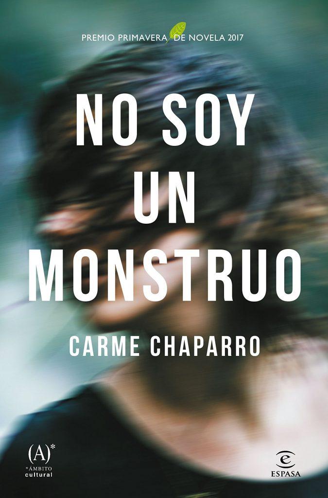"Premio Primavera de Novela 2017 ""No soy un monstruo"" un thriller de Carme Chaparro"