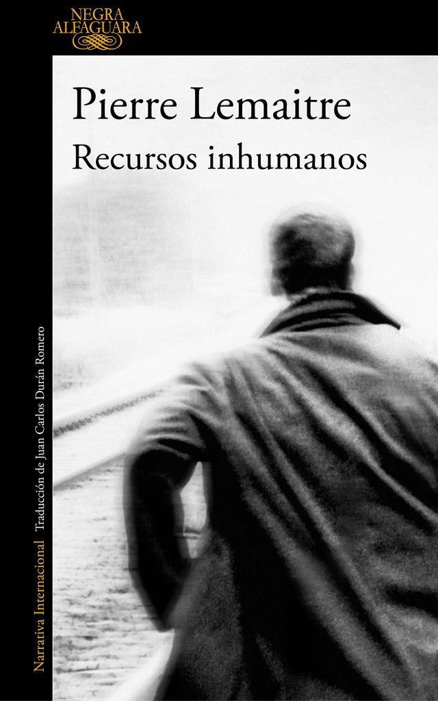 """Recursos inhumanos"" de Pierre Lemaitre es la última novela negra del escritor"