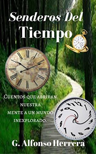 """Libro de cuentos que abrirán nuestra mente a un mundo inexplorado """"Senderos del tiempo"""" G. Alfonso Herrera"""