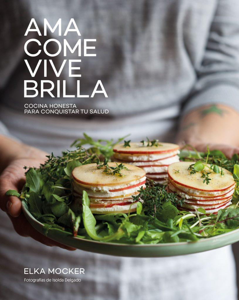 """Libro de cocina de Elka Mocker """"Ama, come, vive, brilla"""" cocina honesta para conquistar tu salud"""