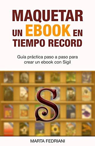 """Guía práctica paso a paso para crear un ebook con Sigil """"Maquetar un ebook en tiempo record"""" Marta Fedriani"""
