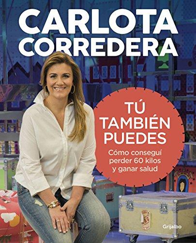 """Libro de la presentadora de TV Carlota Corredera """"Tú también puedes"""" Cómo conseguí perder 60 kilos y ganar salud"""